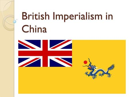 British Imperialism in China. China in the Decline Through the 1700s, China flourishes under the Qing dynasty. China is at the center of the world economy.