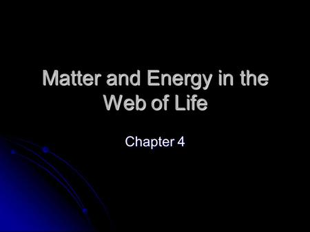 Matter and Energy in the Web of Life Chapter 4. What Are Atoms? 1) Smallest particles that retain properties of an element 1) Smallest particles that.