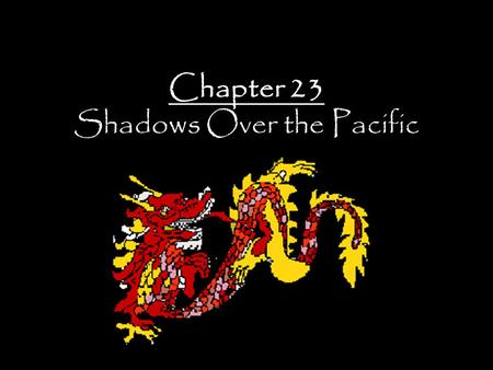 Chapter 23 Shadows Over the Pacific. European Imperialism in China Up until the 1830's, China allowed the Europeans to trade only in the port city of.
