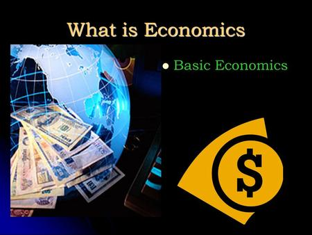 What is Economics Basic Economics. Section 1: The Fundamental Economic Problem Economics The system that society uses to produce and distribute goods.
