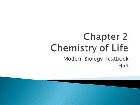 Modern Biology Textbook Holt. Section 1 Composition of Matter Chapter 2 Define the term matter. Explain the relationship between elements and atoms. Draw.