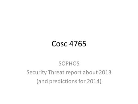 Cosc 4765 SOPHOS Security Threat report about 2013 (and predictions for 2014)