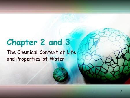 1 Chapter 2 and 3 The Chemical Context of Life and Properties of Water.