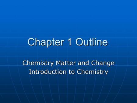Chapter 1 Outline Chemistry Matter and Change Introduction to Chemistry.