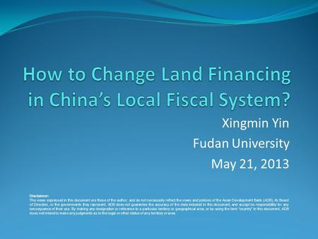 Xingmin Yin Fudan University May 21, 2013 Disclaimer: The views expressed in this document are those of the author, and do not necessarily reflect the.