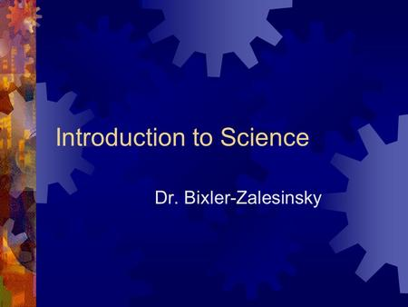 Introduction to Science Dr. Bixler-Zalesinsky. Question of the Day  What do you want to learn in Chemistry this year?