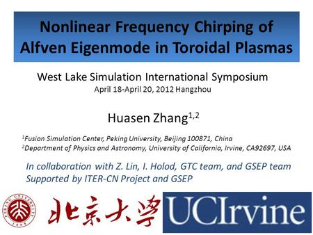 Nonlinear Frequency Chirping of Alfven Eigenmode in Toroidal Plasmas Huasen Zhang 1,2 1 Fusion Simulation Center, Peking University, Beijing 100871, China.