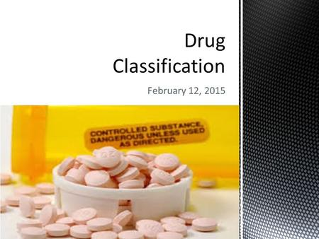 February 12, 2015. drug  A drug is a substance that is designed to affect the body either physically or psychologically  Controlled substances  Controlled.