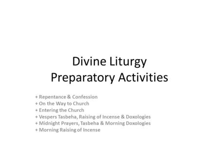 Divine Liturgy Preparatory Activities + Repentance & Confession + On the Way to Church + Entering the Church + Vespers Tasbeha, Raising of Incense & Doxologies.