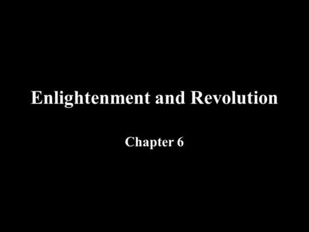 Enlightenment and Revolution Chapter 6. The Roots of Modern Science.