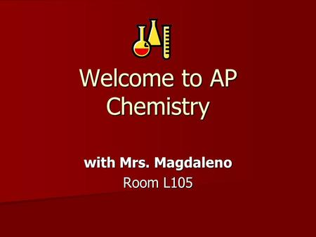 Welcome to AP Chemistry with Mrs. Magdaleno Room L105.