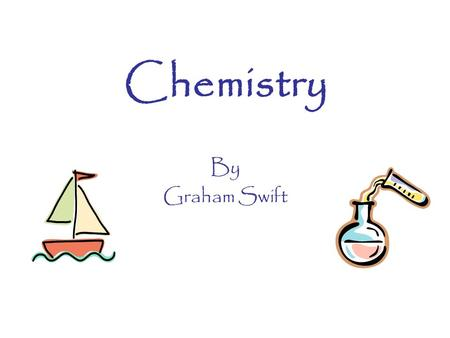 chemistry by graham swift essays Essays and criticism on graham swift's waterland - critical essays.