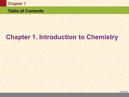 Chapter 1 Table of Contents Return to TOC Chapter 1. Introduction to Chemistry.