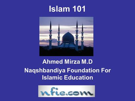 Islam 101 Ahmed Mirza M.D Naqshbandiya Foundation For Islamic Education.