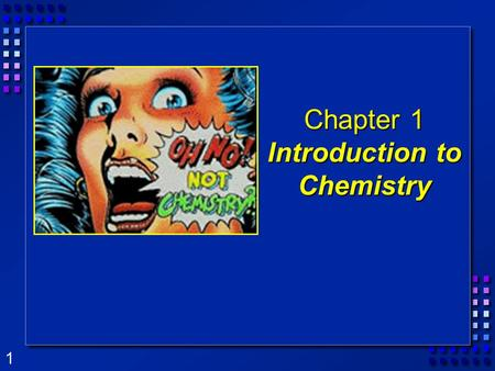 "1 Chapter 1 Introduction to Chemistry. 2 1.1 What is Chemistry?  Chemistry is the study of the composition of ""matter"" – (matter is anything with mass."