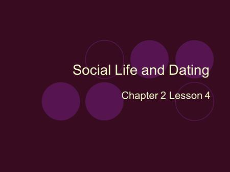 Social Life and Dating Chapter 2 Lesson 4. Group Dating Focus Question:  Write down a list of responsible and safe things to do on a group date.  Pantomime.