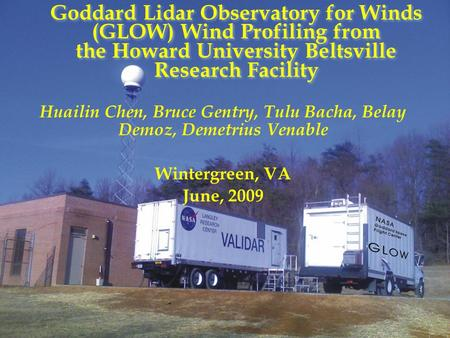G O D D A R D S P A C E F L I G H T C E N T E R Goddard Lidar Observatory for Winds (GLOW) Wind Profiling from the Howard University Beltsville Research.