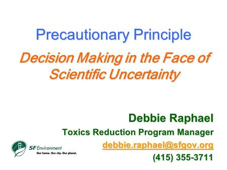 Precautionary Principle Decision Making in the Face of Scientific Uncertainty Precautionary Principle Decision Making in the Face of Scientific Uncertainty.