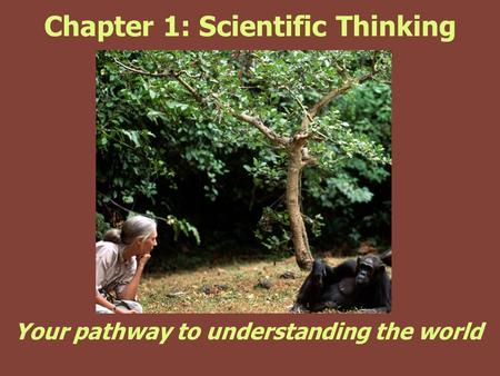 Chapter 1: Scientific Thinking Your pathway to understanding the world.