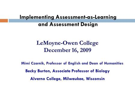 LeMoyne-Owen College December 16, 2009 Mimi Czarnik, Professor of English and Dean of Humanities Becky Burton, Associate Professor of Biology Alverno College,