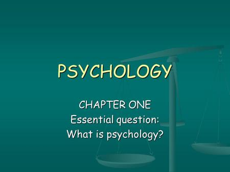 PSYCHOLOGY CHAPTER ONE Essential question: What is psychology?