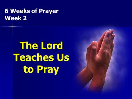 6 Weeks of Prayer Week 2 The Lord Teaches Us to Pray.