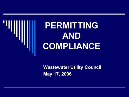 PERMITTING AND COMPLIANCE Wastewater Utility Council May 17, 2006.