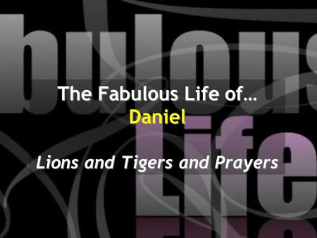 The Fabulous Life of… Daniel Lions and Tigers and Prayers.