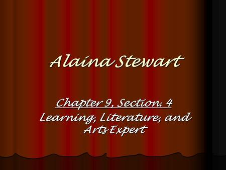 Alaina Stewart Chapter 9, Section. 4 Learning, Literature, and Arts Expert.