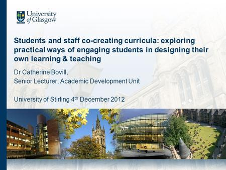 Students and staff co-creating curricula: exploring practical ways of engaging students in designing their own learning & teaching Dr Catherine Bovill,