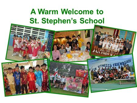 A Warm Welcome to St. Stephen's School. A School of the De La Salle Brothers Affiliated to St Joseph's Institution Junior St Anthony's Primary School.