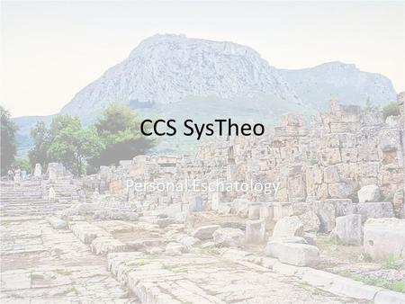 CCS SysTheo Personal Eschatology. Day of the Lord About 20 uses in the Old Testament About 20 uses in the Old Testament About 4 in the New Testament (2.