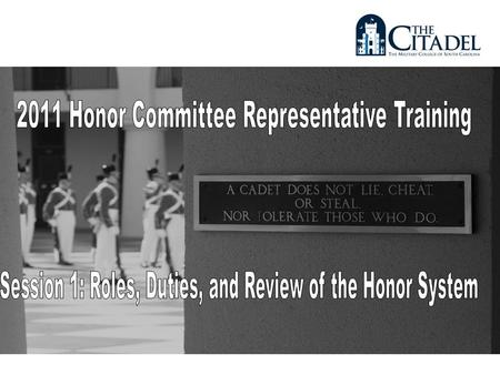 Orientation This training program is designed to prepare rising honor representatives to supervise the honor system at the Citadel.