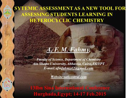 SYSYTEMIC ASSESSMENT AS A NEW TOOL FOR ASSESSING STUDENTS LEARNING IN HETEROCYCLIC CHEMISTRY 13Ibn Sina International Conference Hurghada,Egypt; 14-17.