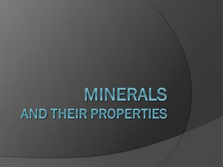 MINERALS AND THEIR PROPERTIES