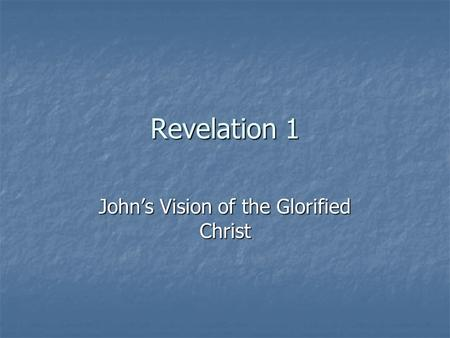 Revelation 1 John's Vision of the Glorified Christ.