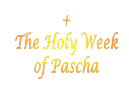 What is Pascha? The word means passing over. / The word means passing over. / The last week of our Lord ministry including: His suffering, death and resurrection.