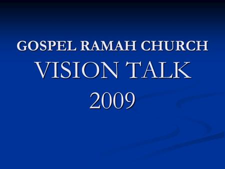 GOSPEL RAMAH CHURCH VISION TALK 2009. SOME MAJOR KEY INDICATORS OF A HEALTHY CHURCH. 3 -Number of born-again -Number of restored lives -Number of visitors.