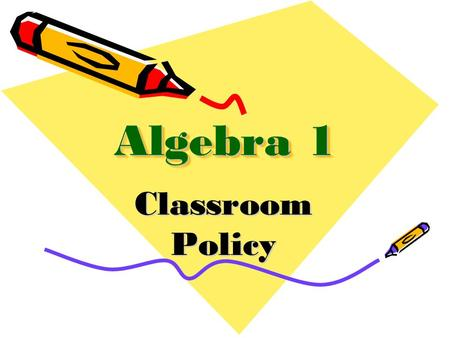 Algebra 1 Classroom Policy. Materials Textbook (book-cover required) Three ring binder Pencils Dividers (5) Loose leaf notebook paper Scientific calculator.
