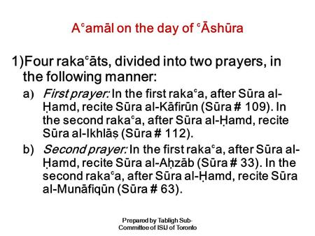 Prepared by Tablígh Sub- Committee of ISIJ of Toronto A`amál on the day of `Áshúra 1)Four raka`áts, divided into two prayers, in the following manner: