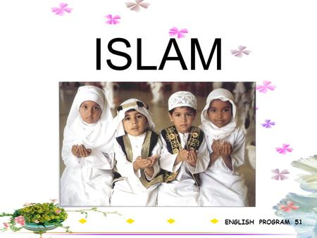 ISLAM ENGLISH PROGRAM 51. The history of Islam The Arabian Peninsula the birthplace of Islam is one of the hottest and driest regions in the world. Mohammed.