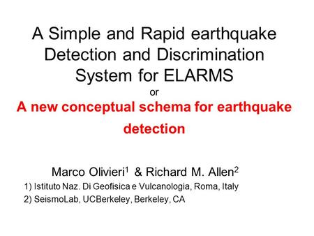 A Simple and Rapid earthquake Detection and Discrimination System for ELARMS or A new conceptual schema for earthquake detection Marco Olivieri 1 & Richard.