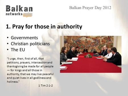 "Balkan Prayer Day 2012 ""I urge, then, first of all, that petitions, prayers, intercession and thanksgiving be made for all people — for kings and all those."