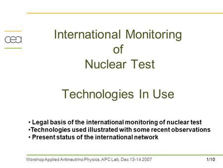 1/10Worshop Applied Antineutrino Physics, APC Lab, Dec 13-14 2007 International Monitoring of Nuclear Test Technologies In Use Legal basis of the international.