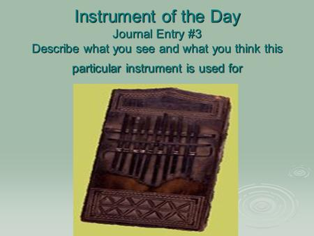 Instrument of the Day Journal Entry #3 Describe what you see and what you think this particular instrument is used for.