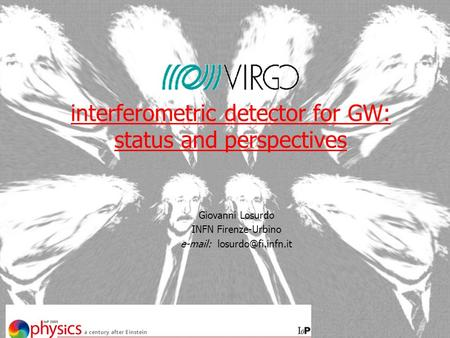 Interferometric detector for GW: status and perspectives Giovanni Losurdo INFN Firenze-Urbino