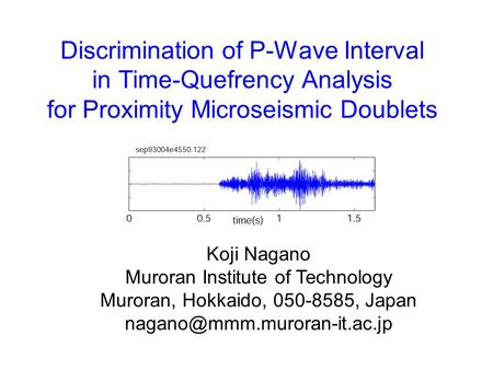 Discrimination of P-Wave Interval in Time-Quefrency Analysis for Proximity Microseismic Doublets Koji Nagano Muroran Institute of Technology Muroran, Hokkaido,