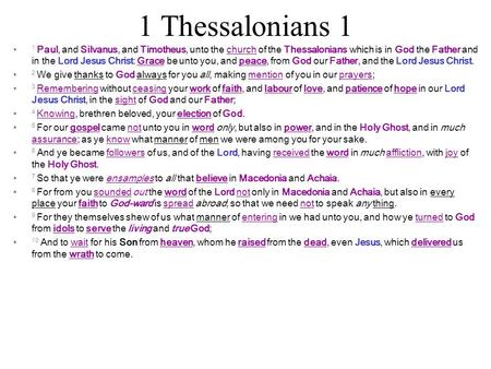 1 Thessalonians 1 1 Paul, and Silvanus, and Timotheus, unto the church of the Thessalonians which is in God the Father and in the Lord Jesus Christ: Grace.
