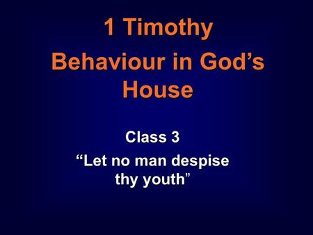 "1 1 Timothy Behaviour in God's House Class 3 ""Let no man despise thy youth Class 3 ""Let no man despise thy youth"""