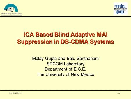 -1- ICA Based Blind Adaptive MAI Suppression in DS-CDMA Systems Malay Gupta and Balu Santhanam SPCOM Laboratory Department of E.C.E. The University of.
